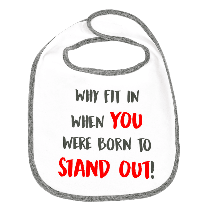 Baby Bib WHY FIT IN WHEN YOU WERE BORN TO STAND OUT